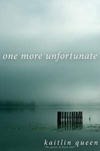 One More Unfortunate by Kaitlin Queen