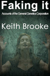 Faking It: accounts of the General Genetics Corporation by Keith Brooke
