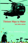 Thirteen Ways to Water and other stories by Bruce Holland Rogers