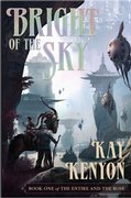 Bright of the Sky by  Kay Kenyon
